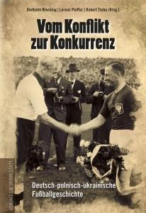 Vom Konflikt zur Konkurrenz. Deutsch-polnisch-ukrainische Fußballgeschichte
